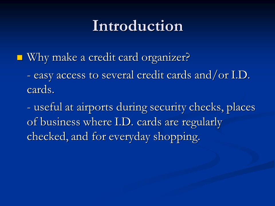Introduction Why make a credit card organizer. Why make a credit card organizer.