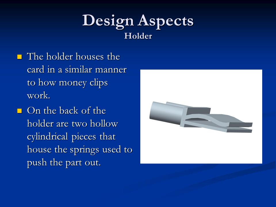The holder houses the card in a similar manner to how money clips work. The holder houses the card in a similar manner to how money clips work. On the