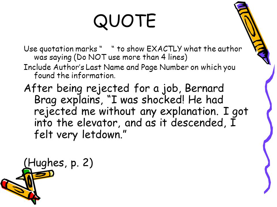 QUOTE Use quotation marks to show EXACTLY what the author was saying (Do NOT use more than 4 lines) Include Authors Last Name and Page Number on which