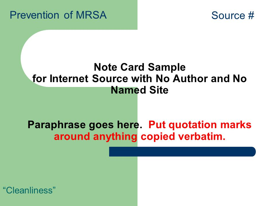 Note Card Sample for Internet Source with No Author and No Named Site Paraphrase goes here. Put quotation marks around anything copied verbatim. Clean