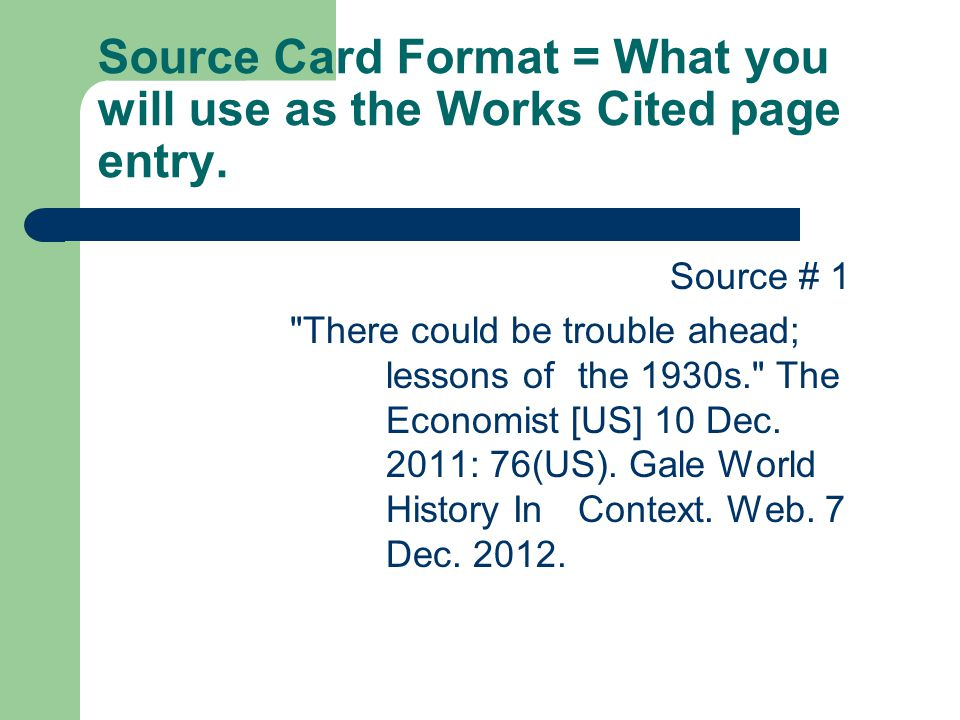 Source Card Format = What you will use as the Works Cited page entry. Source # 1