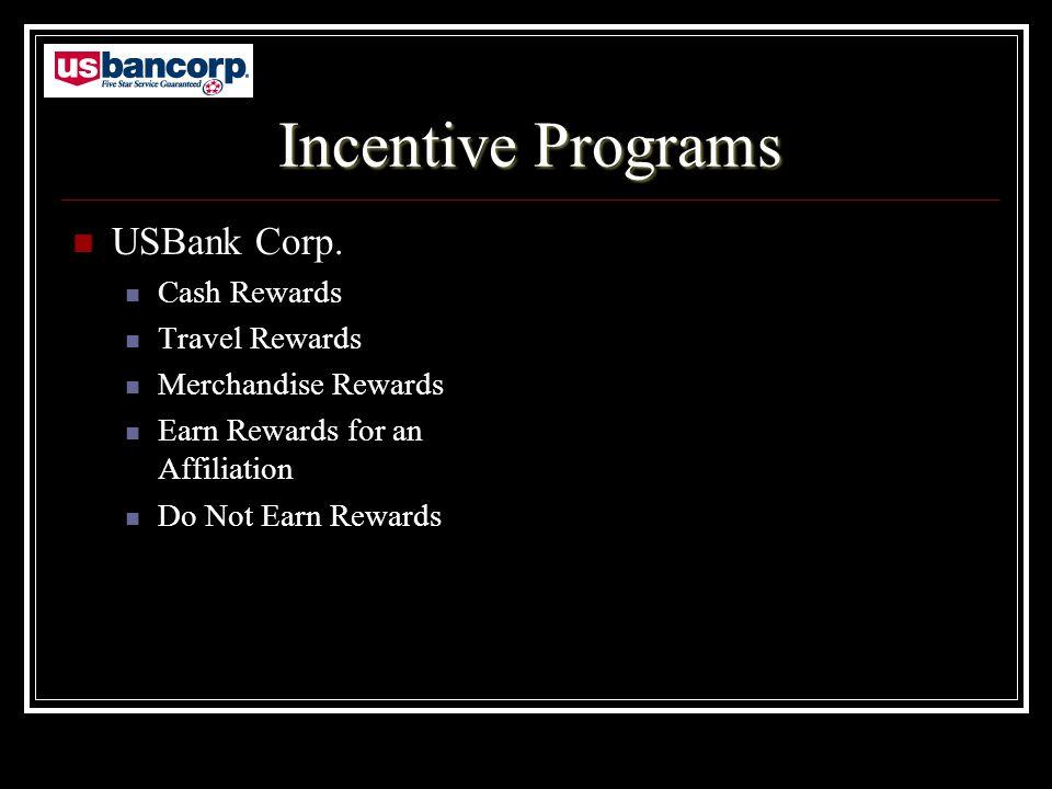 Incentive Programs USBank Corp. Cash Rewards Travel Rewards Merchandise Rewards Earn Rewards for an Affiliation Do Not Earn Rewards
