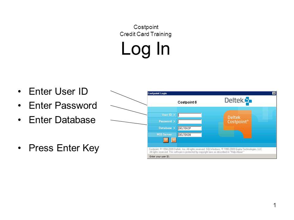 1 Costpoint Credit Card Training Log In Enter User ID Enter Password Enter Database Press Enter Key