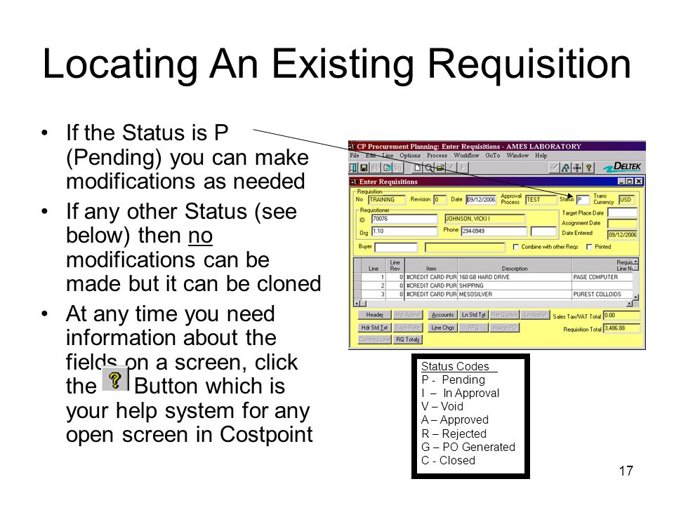 17 Locating An Existing Requisition If the Status is P (Pending) you can make modifications as needed If any other Status (see below) then no modifica