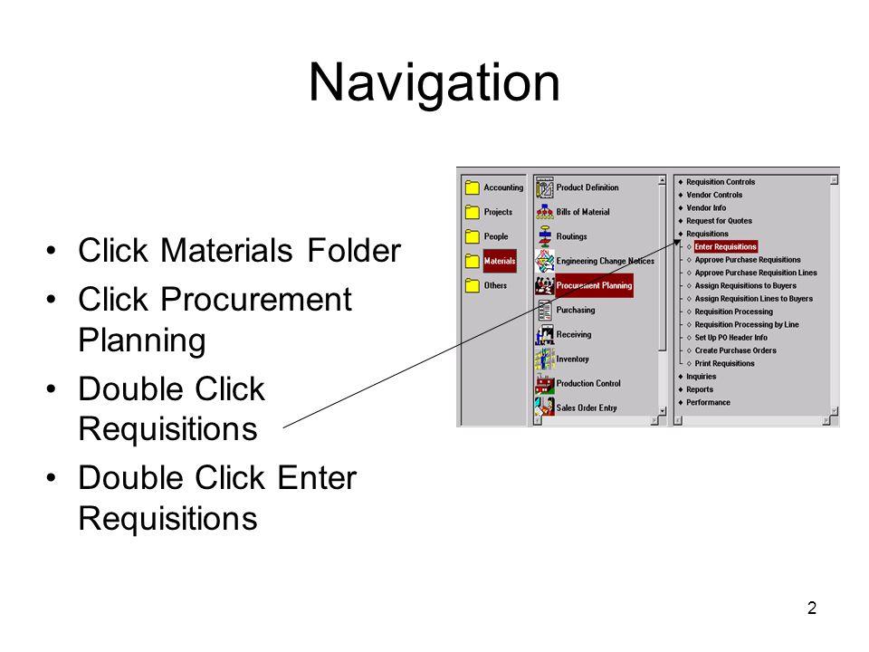 2 Navigation Click Materials Folder Click Procurement Planning Double Click Requisitions Double Click Enter Requisitions