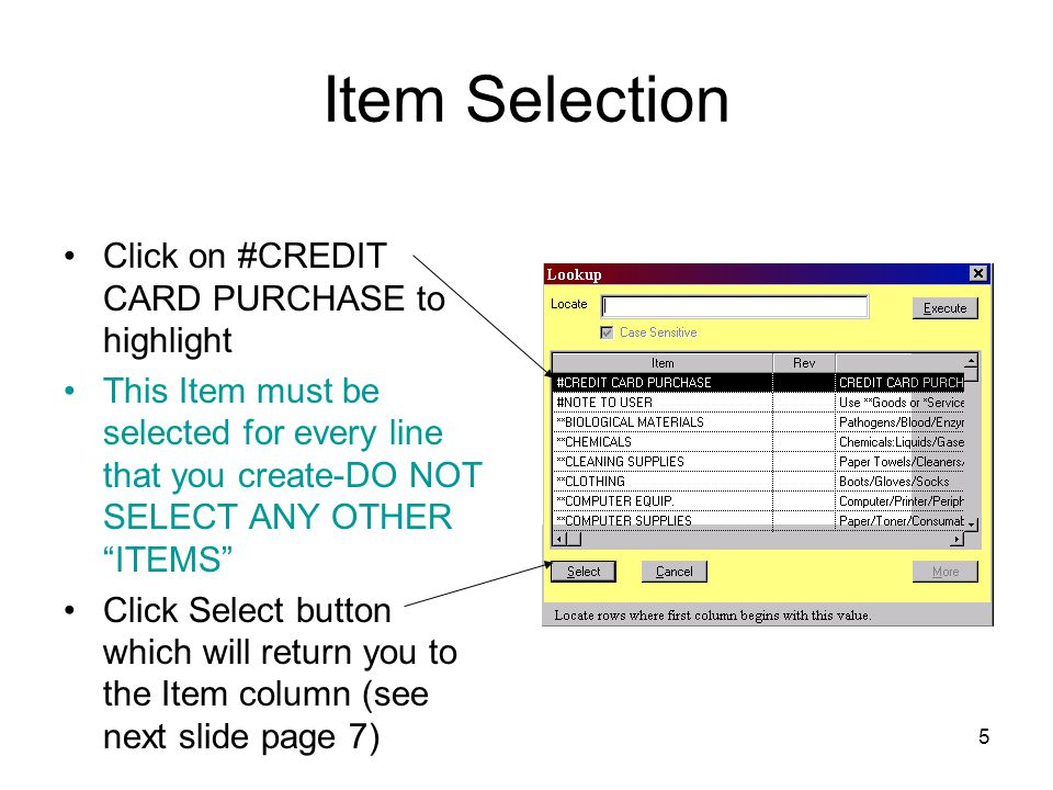 5 Item Selection Click on #CREDIT CARD PURCHASE to highlight This Item must be selected for every line that you create-DO NOT SELECT ANY OTHER ITEMS C