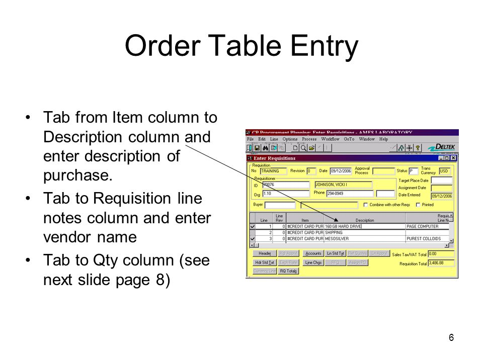 6 Order Table Entry Tab from Item column to Description column and enter description of purchase. Tab to Requisition line notes column and enter vendo
