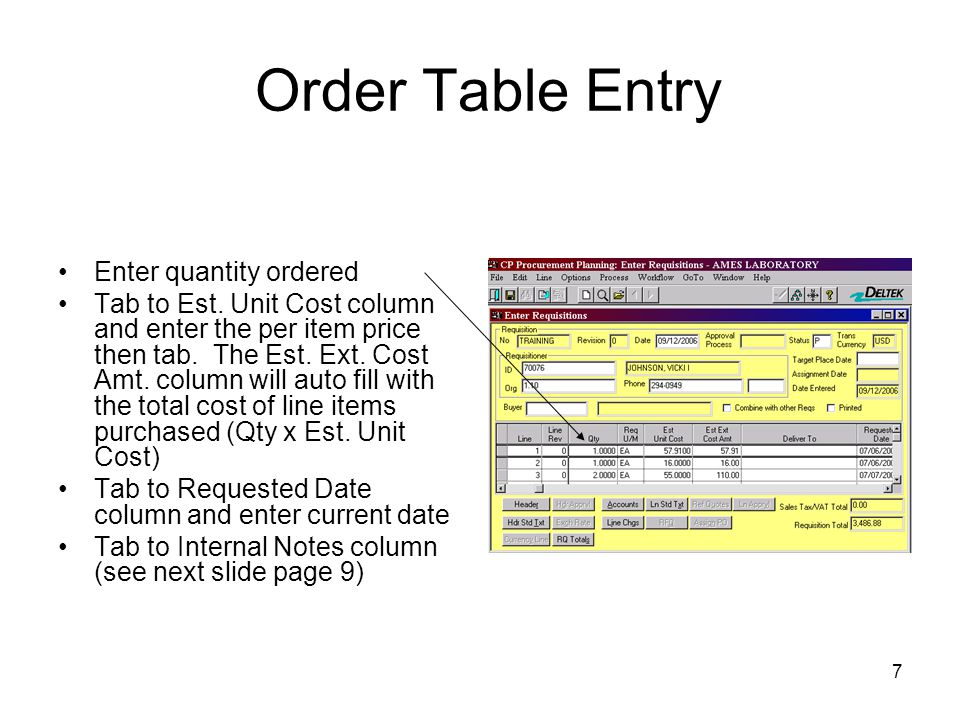 7 Order Table Entry Enter quantity ordered Tab to Est. Unit Cost column and enter the per item price then tab. The Est. Ext. Cost Amt. column will aut