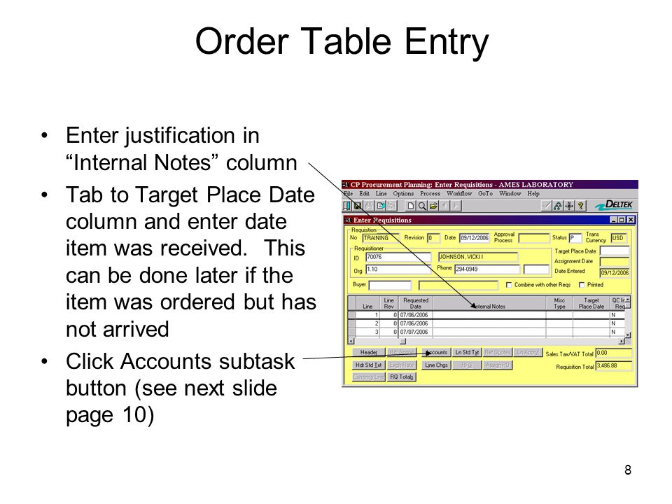 8 Order Table Entry Enter justification in Internal Notes column Tab to Target Place Date column and enter date item was received. This can be done la