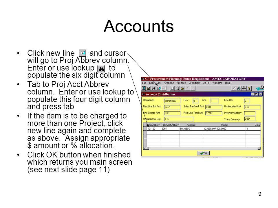 9 Accounts Click new line and cursor will go to Proj Abbrev column. Enter or use lookup to populate the six digit column Tab to Proj Acct Abbrev colum
