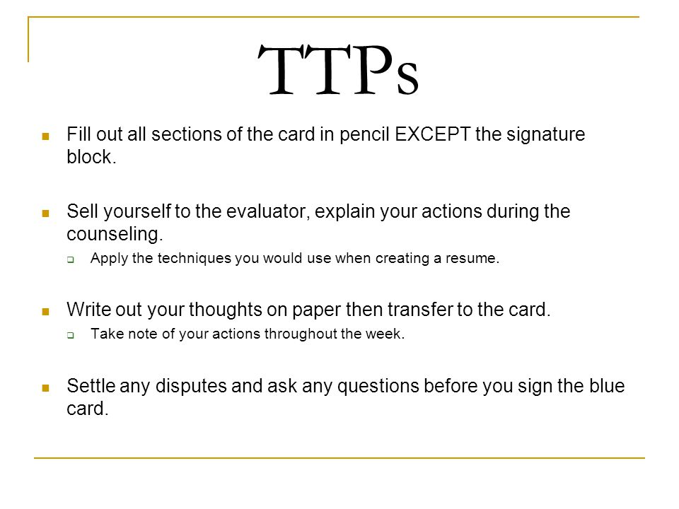 TTPs Fill out all sections of the card in pencil EXCEPT the signature block.