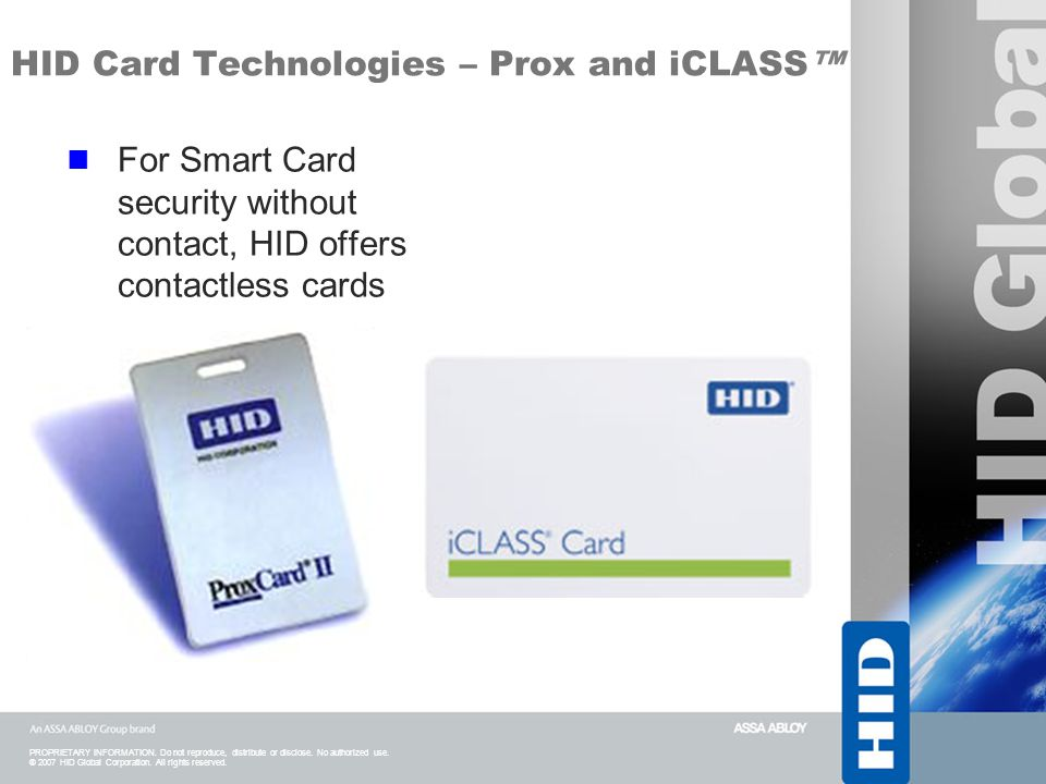 PROPRIETARY INFORMATION. Do not reproduce, distribute or disclose. No authorized use. ® 2007 HID Global Corporation. All rights reserved. HID Card Tec