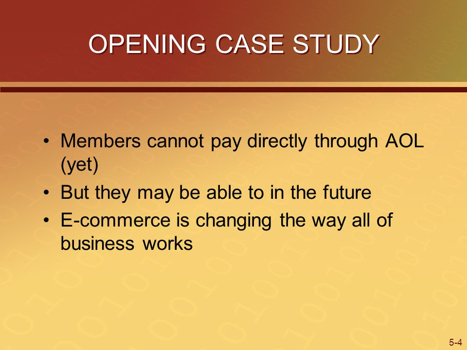 5-4 OPENING CASE STUDY Members cannot pay directly through AOL (yet) But they may be able to in the future E-commerce is changing the way all of business works