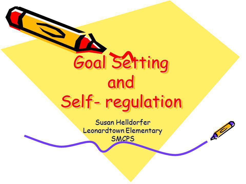 Goal Setting and Self- regulation Susan Helldorfer Leonardtown Elementary SMCPS
