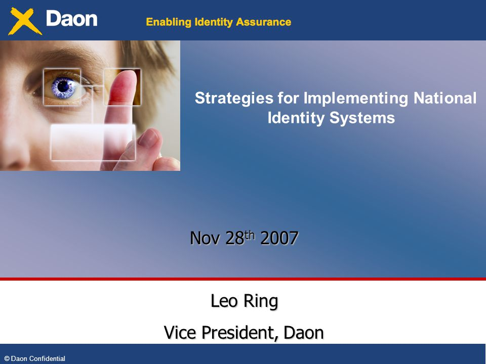 © Daon Confidential Strategies for Implementing National Identity Systems Nov 28 th 2007 Leo Ring Vice President, Daon