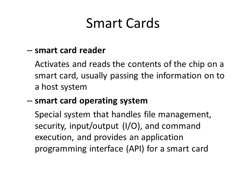 Smart Cards – smart card reader Activates and reads the contents of the chip on a smart card, usually passing the information on to a host system – sm