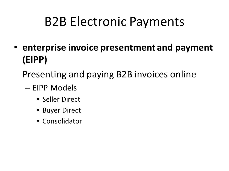 B2B Electronic Payments enterprise invoice presentment and payment (EIPP) Presenting and paying B2B invoices online – EIPP Models Seller Direct Buyer