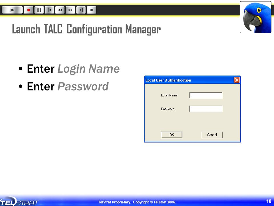 TelStrat Proprietary. Copyright © TelStrat 2006. 18 Launch TALC Configuration Manager Enter Login Name Enter Password