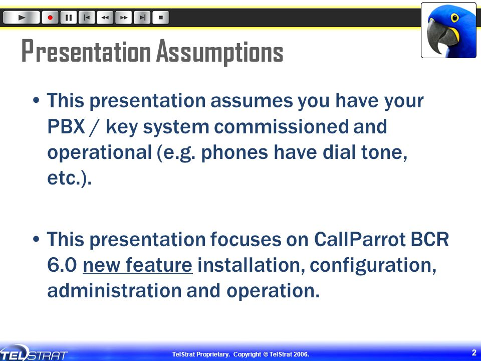 TelStrat Proprietary. Copyright © TelStrat 2006. 2 Presentation Assumptions This presentation assumes you have your PBX / key system commissioned and