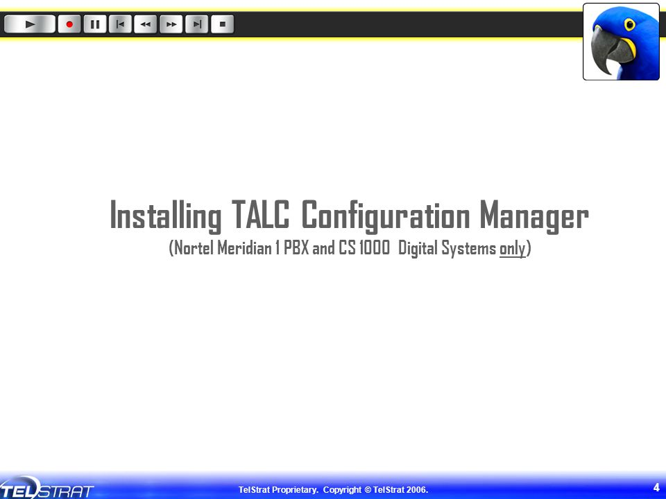 TelStrat Proprietary. Copyright © TelStrat 2006. 4 Installing TALC Configuration Manager (Nortel Meridian 1 PBX and CS 1000 Digital Systems only)