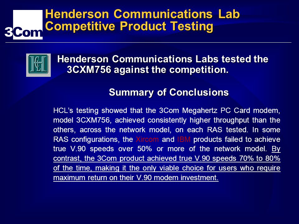 Henderson Communications Lab Competitive Product Testing Henderson Communications Labs tested the 3CXM756 against the competition.