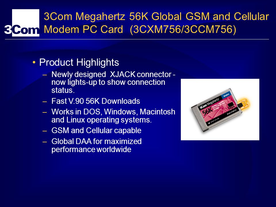 3Com Megahertz 56K Global GSM and Cellular Modem PC Card (3CXM756/3CCM756) Product Highlights –Newly designed XJACK connector - now lights-up to show