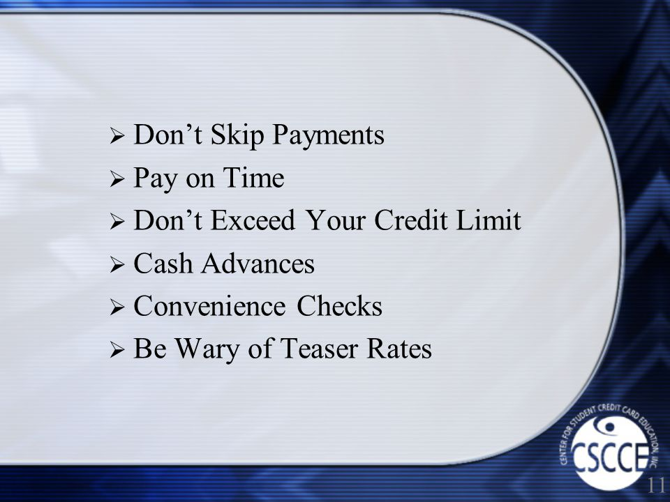 Dont Skip Payments Pay on Time Dont Exceed Your Credit Limit Cash Advances Convenience Checks Be Wary of Teaser Rates 11