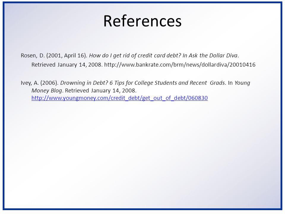 6/2/2014 References Rosen, D. (2001, April 16). How do I get rid of credit card debt.