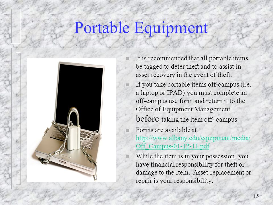 Portable Equipment n It is recommended that all portable items be tagged to deter theft and to assist in asset recovery in the event of theft. n If yo