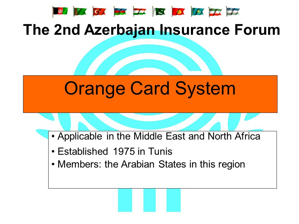 Orange Card System Applicable in the Middle East and North Africa Established 1975 in Tunis Members: the Arabian States in this region The 2nd Azerbaj