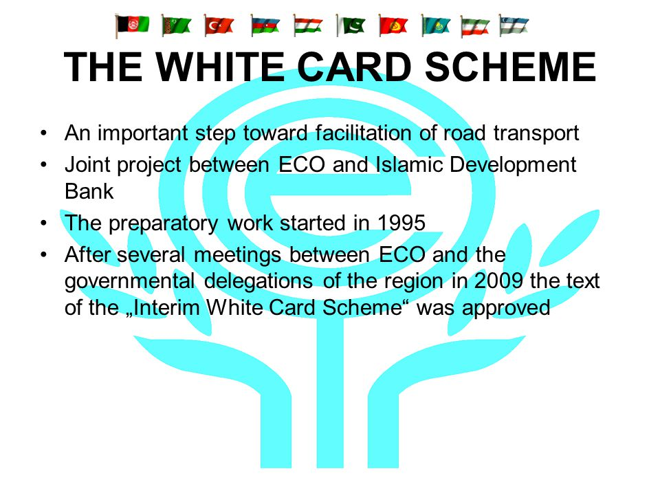THE WHITE CARD SCHEME An important step toward facilitation of road transport Joint project between ECO and Islamic Development Bank The preparatory w