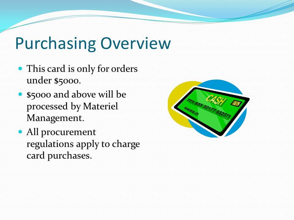 Purchasing Overview This card is only for orders under $5000.