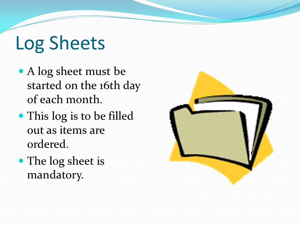 Log Sheets A log sheet must be started on the 16th day of each month.