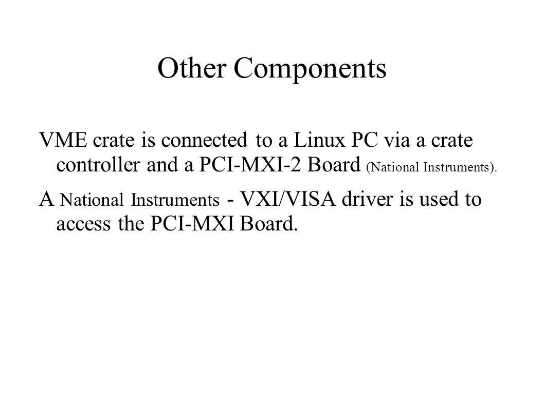 Other Components VME crate is connected to a Linux PC via a crate controller and a PCI-MXI-2 Board (National Instruments).