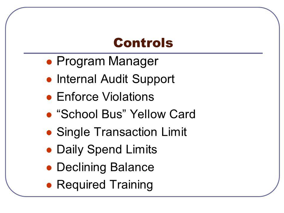 Controls Program Manager Internal Audit Support Enforce Violations School Bus Yellow Card Single Transaction Limit Daily Spend Limits Declining Balanc