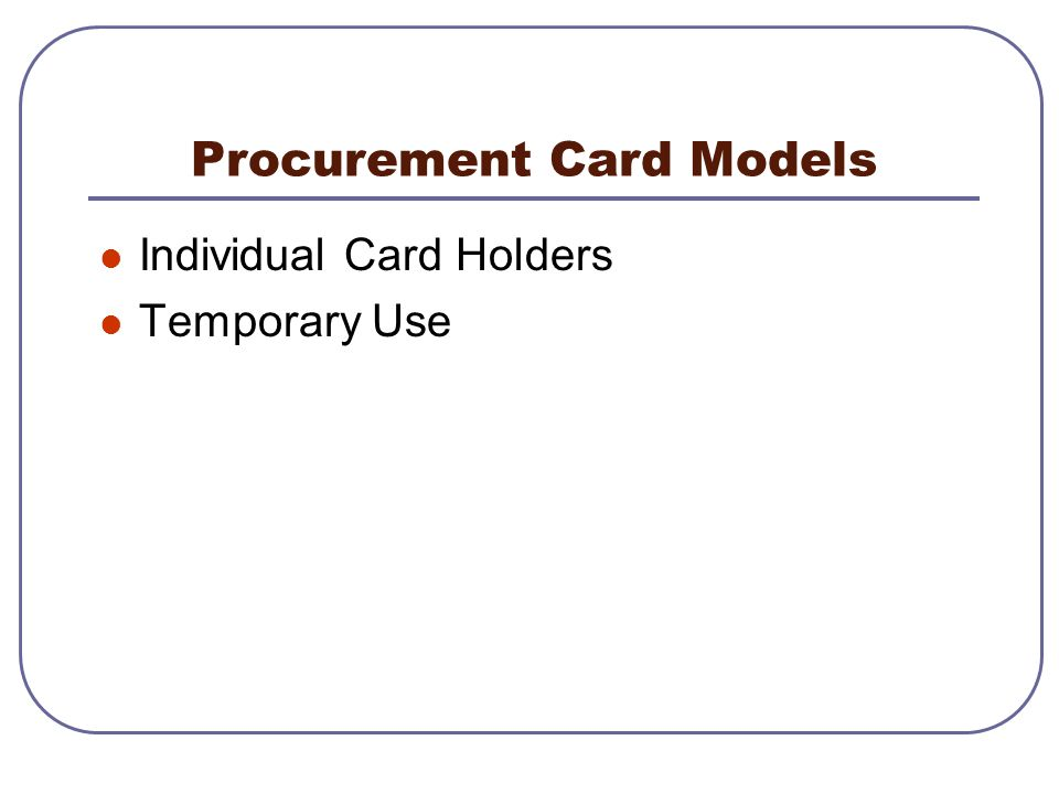 Procurement Card Models Individual Card Holders Temporary Use
