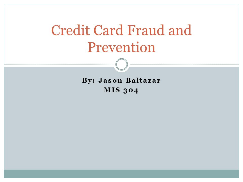 By: Jason Baltazar MIS 304 Credit Card Fraud and Prevention