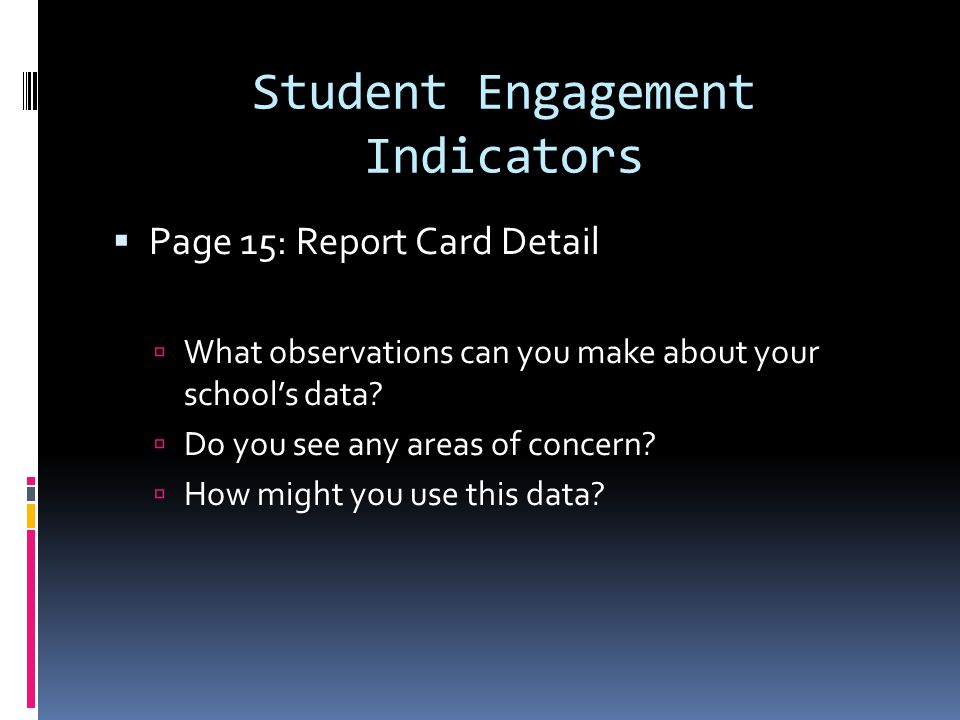 Student Engagement Indicators Page 15: Report Card Detail What observations can you make about your schools data.