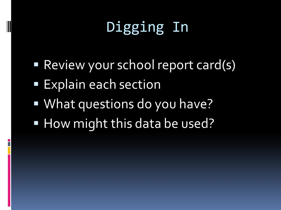 Digging In Review your school report card(s) Explain each section What questions do you have.