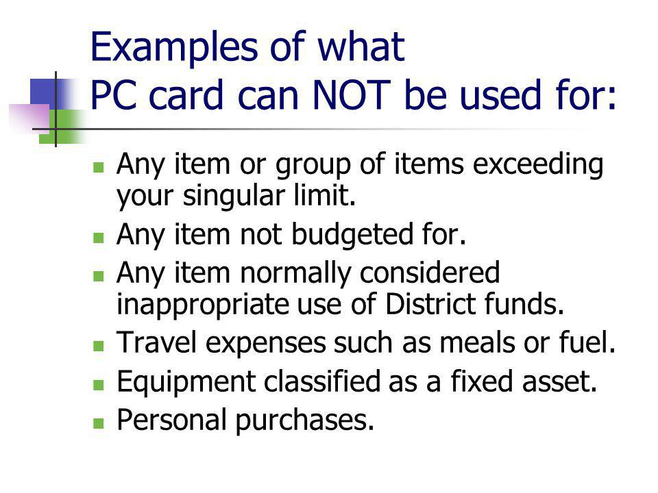 Examples of what PC card can NOT be used for: Any item or group of items exceeding your singular limit.