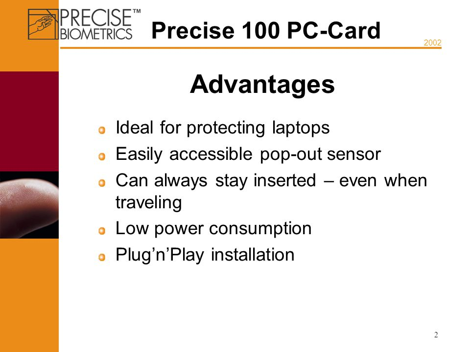 2002 2 Advantages Ideal for protecting laptops Easily accessible pop-out sensor Can always stay inserted – even when traveling Low power consumption PlugnPlay installation Precise 100 PC-Card
