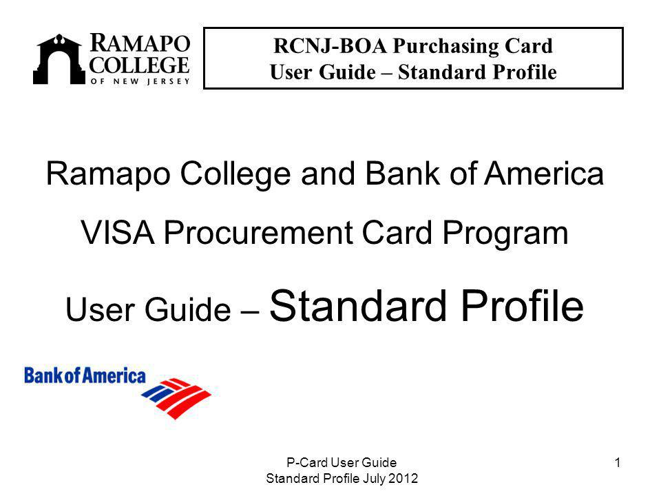 P-Card User Guide Standard Profile July RCNJ-BOA Purchasing Card User Guide – Standard Profile Ramapo College and Bank of America VISA Procurement Card Program User Guide – Standard Profile