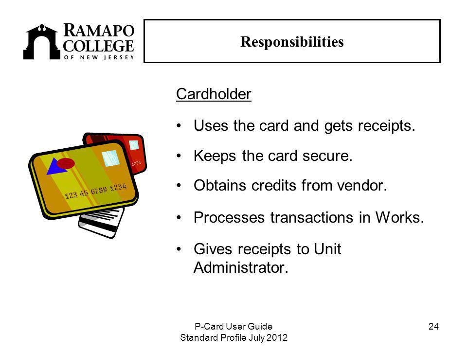 P-Card User Guide Standard Profile July Responsibilities Cardholder Uses the card and gets receipts.
