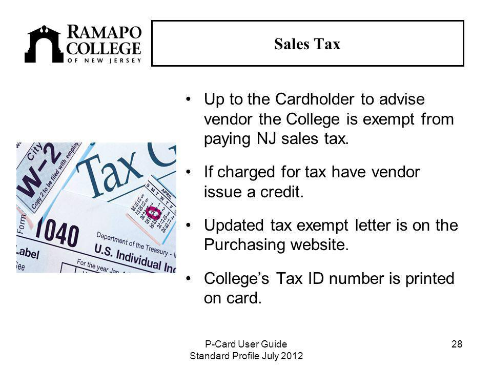 P-Card User Guide Standard Profile July Sales Tax Up to the Cardholder to advise vendor the College is exempt from paying NJ sales tax.