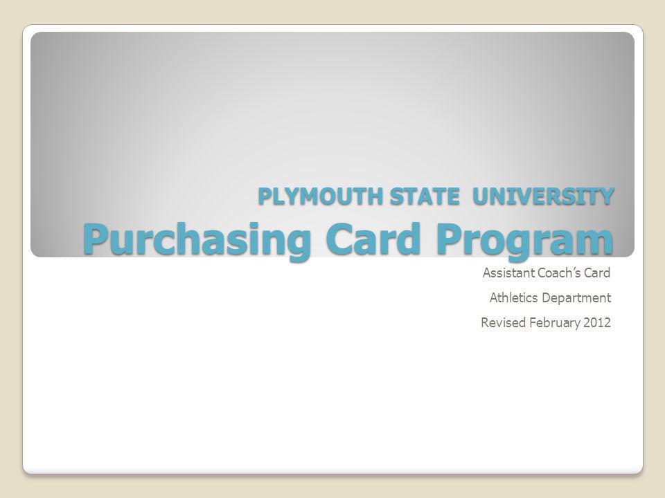 PLYMOUTH STATE UNIVERSITY Purchasing Card Program Assistant Coachs Card Athletics Department Revised February 2012