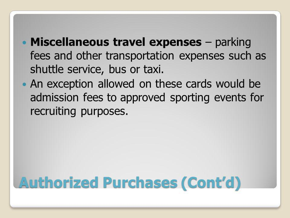 Authorized Purchases (Contd) Miscellaneous travel expenses – parking fees and other transportation expenses such as shuttle service, bus or taxi.
