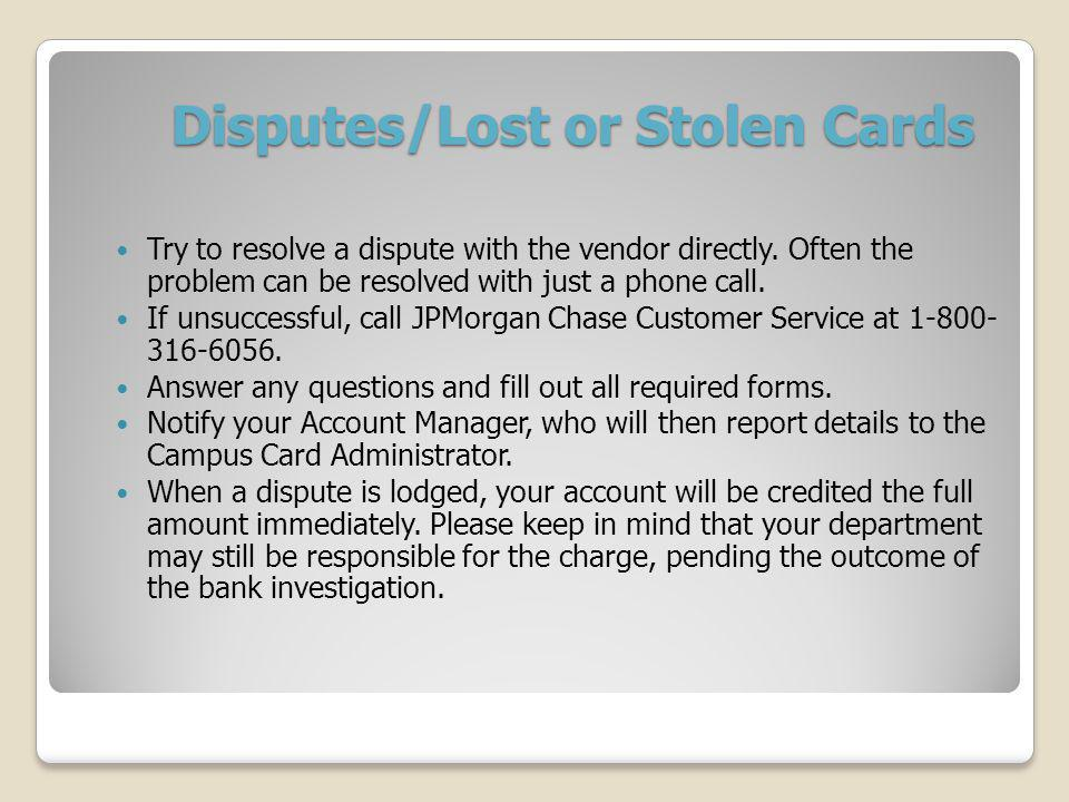 Disputes/Lost or Stolen Cards Try to resolve a dispute with the vendor directly.