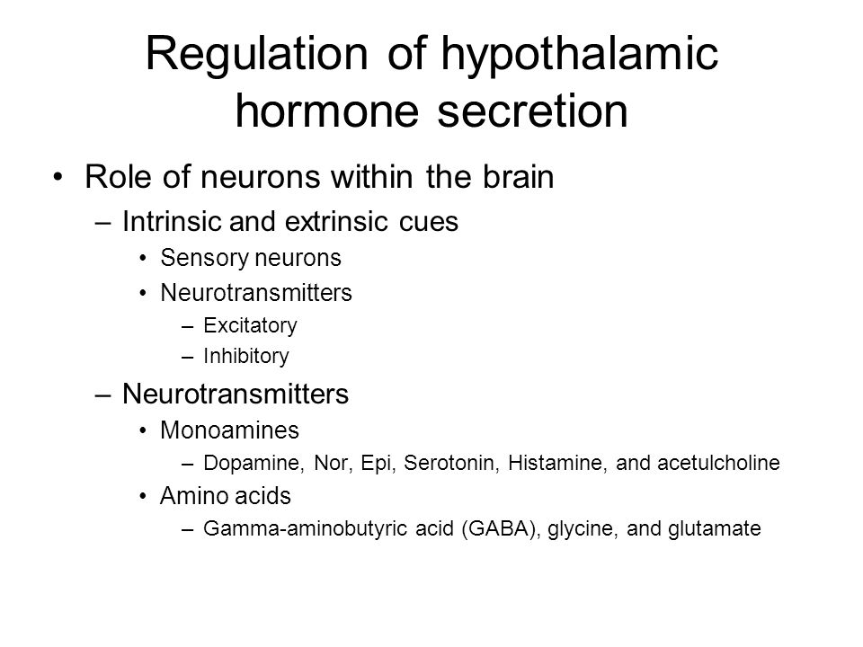 Regulation of hypothalamic hormone secretion Role of neurons within the brain –Intrinsic and extrinsic cues Sensory neurons Neurotransmitters –Excitatory –Inhibitory –Neurotransmitters Monoamines –Dopamine, Nor, Epi, Serotonin, Histamine, and acetulcholine Amino acids –Gamma-aminobutyric acid (GABA), glycine, and glutamate