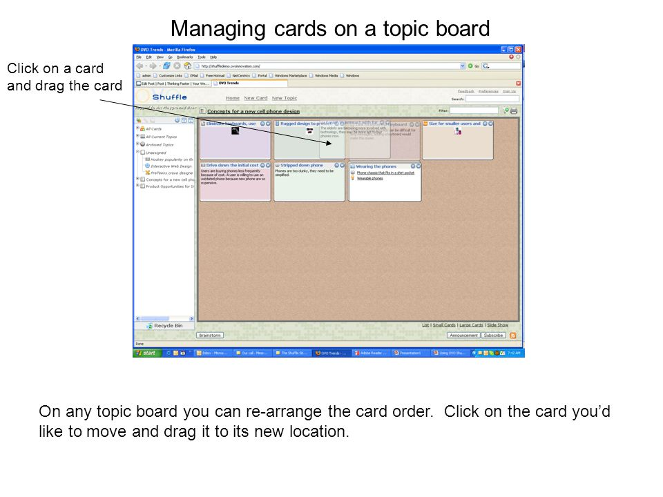 Managing cards on a topic board Click on a card and drag the card On any topic board you can re-arrange the card order. Click on the card youd like to