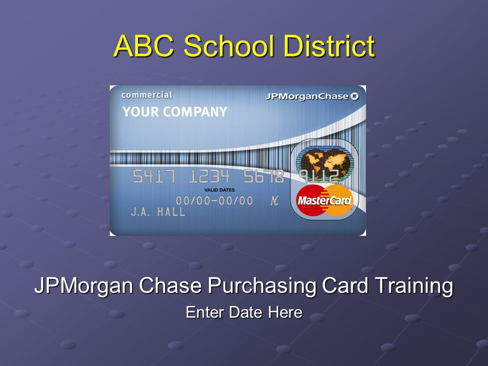 ABC School District JPMorgan Chase Purchasing Card Training Enter Date Here